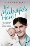 The Midwife's Here! The Enchanting True Story of One of Britain's Longest Serving Midwives