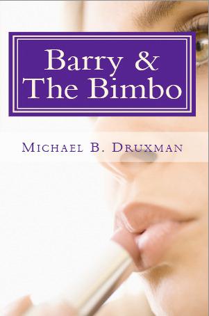 BARRY & THE BIMBO  by  Michael B. Druxman