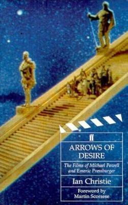 Arrows of Desire: The Films of Michael Powell and Emeric Pressburger  by  Ian Christie