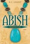 Abish: Daughter of God: A Novel