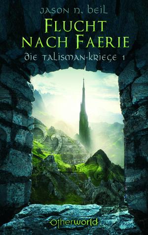 Flucht nach Faerie: Die Talisman-Kriege 01 Jason N. Beil