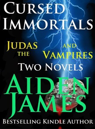 Cursed Immortals: Judas and the Vampires (Two Novels) Aiden James