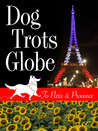 Dog Trots Globe - To Paris & Provence (A Sheltie Goes to France)