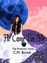 He Came For Me (The Protector, #1)