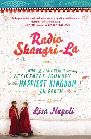 Radio Shangri-la: What I Learned in Bhutan, the Happiest Kingdom on Earth (2010) by Lisa Napoli