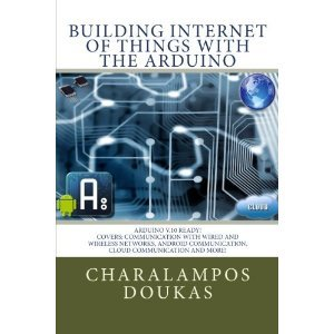 Building Internet of Things with the Arduino (Volume 1) Charalampos Doukas