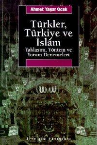 Türkler, Türkiye Ve İslam  by  Ahmet Yaşar Ocak