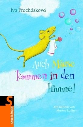 Auch Mäuse kommen in den Himmel  by  Iva Procházková