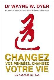 Changez vos pensées, changez votre vie La sagesse du Tao  by  Wayne W. Dyer