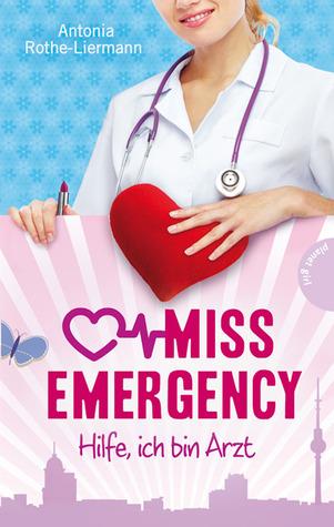 Hilfe, ich bin Arzt (Miss Emergency, #1)