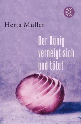 Der König verneigt sich und tötet  by  Herta Müller