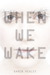 When We Wake (When We Wake, #1) by Karen Healey