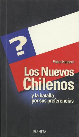 Los Nuevos Chilenos Y La Batalla Por Sus Preferencias  by  Pablo Halpern