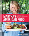 Martha's American Food: A Celebration of Our Nation's Most Treasured Dishes, from Coast to Coast