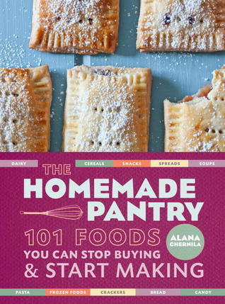 The Homemade Pantry: 101 Foods You Can Stop Buying and Start Making (Paperback)