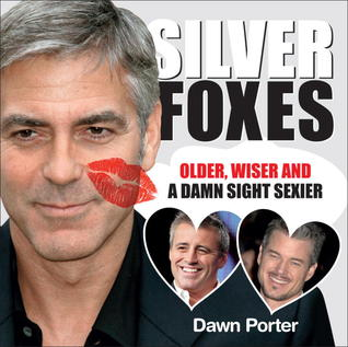 Silver Foxes: Older, Wiser and a Damn Sight Sexier Dawn Porter