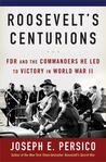 Roosevelt's Centurions: FDR & the Commanders He Led to Victory in World War II