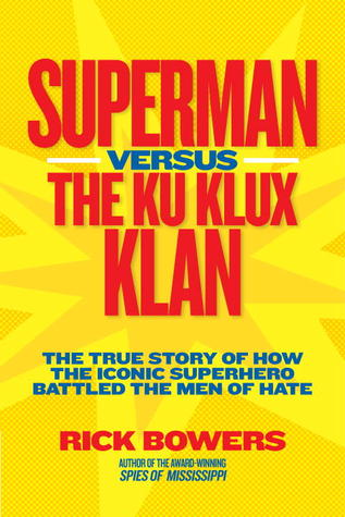 The True Story of How the Iconic Superhero Battled the Men of Hate - Rick Bowers