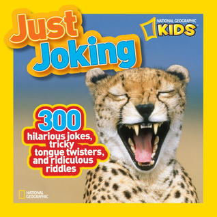 National Geographic Kids Just Joking: 300 Hilarious Jokes, Tricky Tongue Twisters, and Ridiculous Riddles - National Geographic Kids
