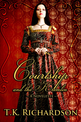 Courtship and the Kremlin  by  T.K. Richardson