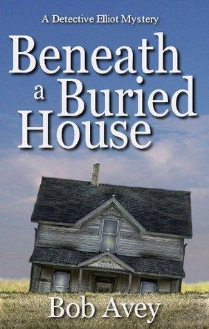 Beneath a Buried House  by  Bob Avey