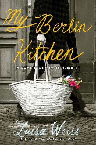 My Berlin Kitchen: A Love Story (with Recipes) (2012)