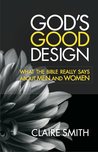 God's Good Design: What the Bible Really Says About Men and Women