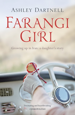 Farangi Girl  Growing Up in Iran: A Daughters Story  by  Ashley Dartnell