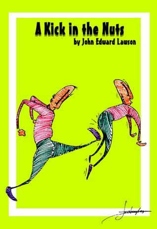 A Kick in the Nuts John Edward Lawson