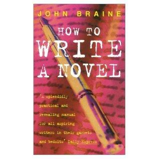 How To Write A Novel John Braine