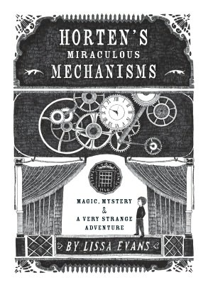 Hortens Miraculous Mechanisms: Magic, Mystery, and a Very Strange Adventure  by  Lissa Evans