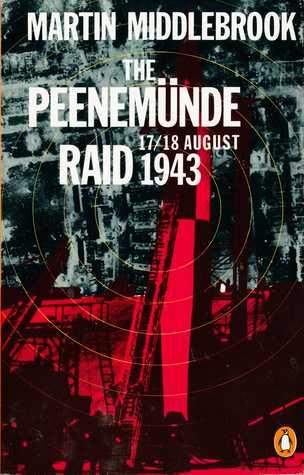 The Peenemunde Raid: The Night of 17-18 August 1943 Martin Middlebrook