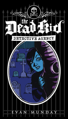 The Dead Kid Detective Agency (The Dead Kid Detective Agency, #1)