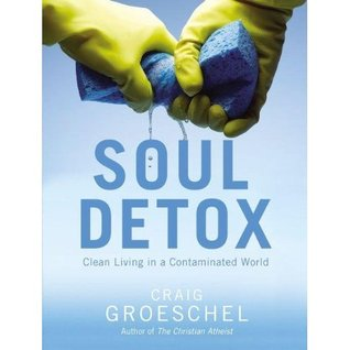 Soul Detox: Clean Living in a Contaminated World (2012) by Craig Groeschel