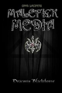 Malefick Media  by  Draconis Blackthorne