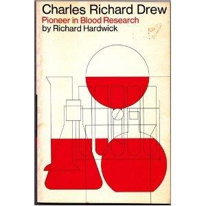 Charles Richard Drew: Pioneer in Blood Research  by  Richard Hardwick