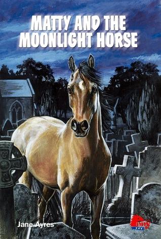 Matty and the Moonlight Horse (Matty, #1) Jane Ayres