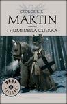 I fiumi della guerra (Le cronache del ghiaccio e del fuoco #6) - [George R.R. Martin]