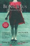 Being Jesus in Nashville: Finding the Courage to Live Your Life