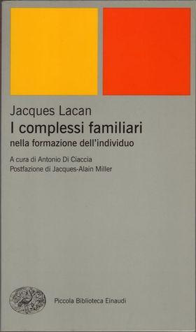 I complessi familiari nella formazione dellindividuo Jacques Lacan