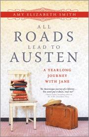 All Roads Lead to Austen by Amy Elizabeth Smith