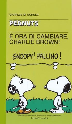 È ora di cambiare, Charlie Brown! Charles M. Schulz