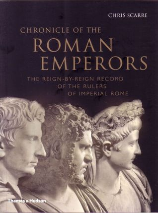 Chronicle of the Roman Emperors: The Reign-By-Reign Record of the Rulers of Imperial Rome  by  Christopher Scarre