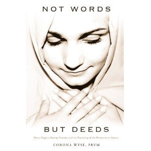 Not Words, But Deeds: Nano Nagles Daring Venture and the Founding of the Presentation Sisters  by  Corona Wyse, PBVM