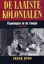 De laatste kolonialen: Vlamingen in de Congo, 1950-1960 (Frank Ryon)
