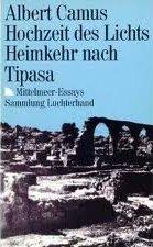 Hochzeit des Lichts / Heimkehr nach Tipasa: Mittelmeer-Essays  by  Albert Camus