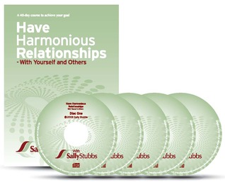 Have Harmonious Relationships. With yourself and others.  by  Sally Stubbs