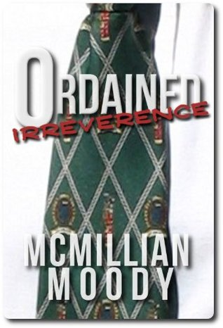 Ordained Irreverence (2011) by McMillian Moody