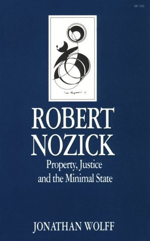 Robert Nozick: Property, Justice And The Minimal State Jonathan Wolff