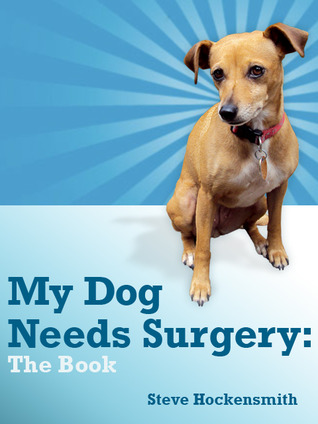 My Dog Needs Surgery  by  Steve Hockensmith